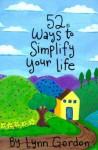 52 Ways to Simplify Your Life - Lynn Gordon, Susan Synarski
