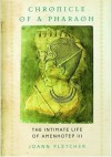 Chronicle of a Pharaoh: The Intimate Life of Amenhotep III - Joann Fletcher