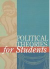 Political Theories for Students - Matthew Miskelly, Amy H. Sturgis