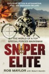 Sniper Elite: The World of a Top Special Forces Marksman - Rob Maylor, Robert Macklin