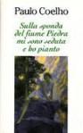 Sulla sponda del fiume Piedra mi sono seduta e ho pianto - Rita Desti, Paulo Coelho
