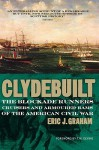 Clyde Built: Blockade Runners, Cruisers and Armoured Rams of the American Civil War - Eric Graham