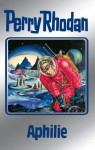"Perry Rhodan 81: Aphilie (Silberband): Erster Band des Zyklus ""Aphilie"" (Perry Rhodan-Silberband) (German Edition) - Clark Darlton, H. G. Ewers, Hans Kneifel, Kurt Mahr, William Voltz, Ernst Vlcek, Johnny Bruck"