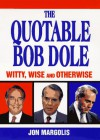 quotable Bob Dole - Jon Margolis, Bob Dole
