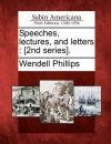 Speeches, Lectures, and Letters: [2nd Series]. - Wendell Phillips
