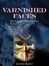 Varnished Faces and Other Star-Cross'd Short Stories - David Blixt
