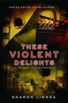 These Violent Delights (Movie Mystery Series) - Sharon Linnea
