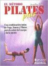 El metodo pilates plus / Jennifer Kries' Pilates Plus Method: Una combinacion unica de yoga, dance y pilates para la salud del cuerpo y de la mente / The Unique Combination of Yoga, Dance and Pilates - Jennifer Kries