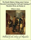 The Bomb-Makers: Being Some Curious Records Concerning the Craft and Cunning of Theodore Drost, an Enemy Al - William Le Queux