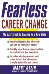 Fearless Career Change: The Fast Track to Success in a New Field - Marky Stein