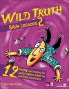 Wild Truth Bible Lessons 2: 12 More Wild Studies for Junior Highers, Based on Wild Bible Characters - Mark Oestreicher