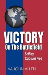 Victory on the Battlefield: The Gospel Commission: Its Nature, Restoration, and Authority - Vaughn Allen
