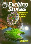 Exciting Stories Of Fantasy And The Future - Angus Allan, M.S. Goodall, Kelvin Gosnell, Alan A. Grant, S.H. Lewis, Andrew Muir, John Radford, Ralph L. Sells, Lee Stone, Adrian Vincent, John Wagner, Oliver Frey