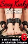 Sexy Kinky Stories - Volume Six - an Xcite Books Collection - Morgan Honeyman, Tara S. Nichols, Teresa Noelle Roberts