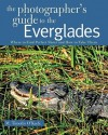 The Photographer's Guide to the Everglades: Where to Find Perfect Shots and How to Take Them - M. Timothy O'Keefe