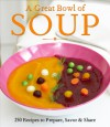A Great Bowl of Soup: 250 Recipes to Prepare, Savor & Share - Carol Heding Munson, Gregg R. Gillespie, Mary B. Johnson, Christine Byrnes