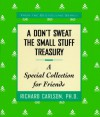 A Don't Sweat the Small Stuff Treasury: A Special Collection for Friends - Richard Carlson