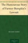 The Humourous Story of Farmer Bumpkin's Lawsuit - Richard Harris