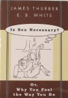 Is Sex Necessary? Or, Why You Feel the Way You Do - James Thurber