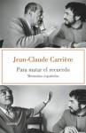 Para matar el recuerdo - Jean-Claude Carrière, SANZ CIFUENTES PAULA;