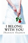 I Belong With You (Love and Dessert Trilogy, #2) - Shannon Guymon