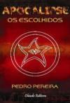 Apocalipse - Os Escolhidos - Pedro Pereira
