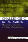 Challenging Boundaries: Managing the integration of post-secondary education - Neil Garrod, Bruce Macfarlane