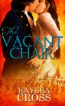 The Vacant Chair - Kaylea Cross