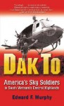 Dak To: America's Sky Soldiers in South Vietnam's Central Highlands - Edward F. Murphy