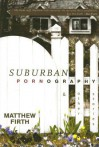 Suburban Pornography: And Other Stories - Matthew Firth