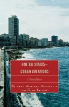 United States-Cuban Relations: A Critical History - Esteban Morales Dominguez, Gary Prevost
