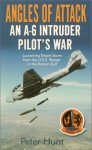 Angles of Attack: An A-6 Intruder Pilot's War - Peter Hunt
