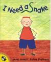 I Need a Snake - Lynne Jonell, Petra Mathers
