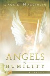 Angels of Humility: A Novel - Jackie Macgirvin