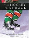 The Hockey Play Book: Teaching Hockey Systems - Michael A. Smith