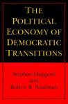 The Political Economy of Democratic Transitions - Stephan Haggard, Robert R. Kaufman