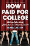 How I Paid For College: A Tale Of Sex, Theft, Friendship And Musical Theatre - Marc Acito