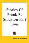 Stories of Frank R. Stockton Part Two - Frank R. Stockton