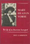 Mary Heaton Vorse: The Life of an American Insurgent - Dee Garrison