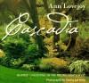 Cascadia: Inspired Gardening in the Pacific Northwest - Ann Lovejoy, Sandra Lee Reha
