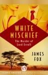 White Mischief: The Murder of Lord Erroll - James Fox