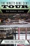 Ninety-Nine Cent Tour of Bar Harbor Maine (Photo Tour): Traveling Cheapskate - Ken Rossignol, Elizabeth Mackey