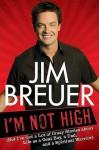 I'm Not High: (But I've Got a Lot of Crazy Stories about Life as a Goat Boy, a Dad, and a Spiritual Warrior - Jim Breuer