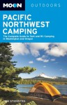 Moon Pacific Northwest Camping: The Complete Guide to Tent and RV Camping in Washington and Oregon - Tom Stienstra