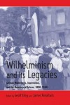 Wilhelminism and Its Legacies: German Modernities, Imperialism, and the Meanings of Reform, 1890-1930: Essays for Hartmut Pogge Von Strandmann - H. Pogge von Strandmann, Geoff Eley