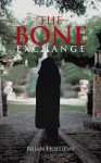 The Bone Exchange - Brian Holliday