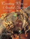 Creating Wire and Beaded Jewelry: Over 35 Beautiful Projects Using Wire and Beads - Linda Jones