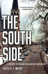 The South Side: A Portrait of Chicago and American Segregation - Natalie Y. Moore