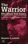 The Warrior Who Would Rule Russia - Benjamin S. Lambeth