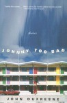 Johnny Too Bad: Stories - John Dufresne